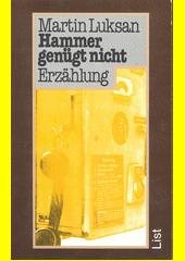 Hammer genügt nicht : Erzählung  (odkaz v elektronickém katalogu)