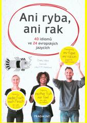 Ani ryba, ani rak : 40 idiomů ve 24 evropských jazycích  (odkaz v elektronickém katalogu)