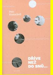Dříve než do snů... : rodinná kronika Petr Kratochvíl (odkaz v elektronickém katalogu)