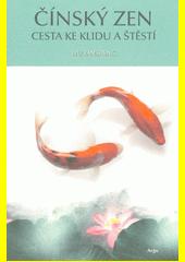 Čínský zen : cesta ke klidu a štěstí  (odkaz v elektronickém katalogu)