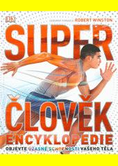 Super člověk : encyklopedie : objevte, co všechno dokáže vaše tělo  (odkaz v elektronickém katalogu)