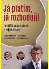 Já platím, já rozhoduji! : političtí podnikatelé a jejich strany  (odkaz v elektronickém katalogu)