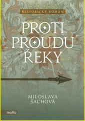 Proti proudu řeky : historický román  (odkaz v elektronickém katalogu)