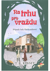 Na trhu pro vraždu : případy lady Hardcstleové  (odkaz v elektronickém katalogu)