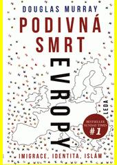 Podivná smrt Evropy : imigrace, identita, islám  (odkaz v elektronickém katalogu)