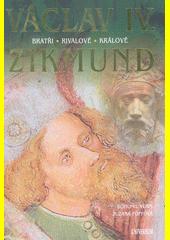 Václav IV. a Zikmund : bratři, rivalové, králové  (odkaz v elektronickém katalogu)