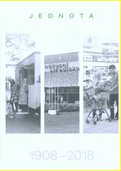 Jednota 1908-2018  (odkaz v elektronickém katalogu)