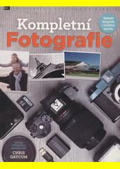 Kompletní fotografie : nejlepší fotografie z každého aparátu  (odkaz v elektronickém katalogu)