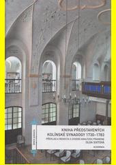 Kniha představených kolínské synagogy 1730-1783 : překlad a regesta s úvodní analýzou pramene  (odkaz v elektronickém katalogu)
