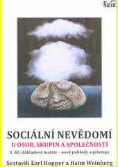 Sociální nevědomí u osob, skupin a společností. 3. díl, Základová matrix - nové pohledy a přístupy  (odkaz v elektronickém katalogu)
