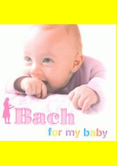 Bach for my baby (odkaz v elektronickém katalogu)