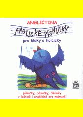 Anglické písničky pro kluky a holčičky : písničky, básničky, říkanky v češtině i angličtině pro nejmenší (odkaz v elektronickém katalogu)