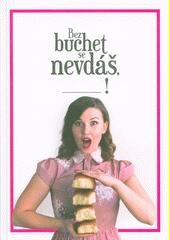 Bez buchet se nevdáš! : kuchařka a zápisník  (odkaz v elektronickém katalogu)