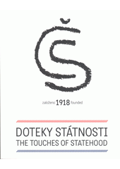 Doteky státnosti : založeno 1918 = Touches of statehood : founded 1918  (odkaz v elektronickém katalogu)