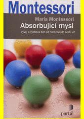Absorbující mysl : vývoj a výchova dětí od narození do šesti let  (odkaz v elektronickém katalogu)