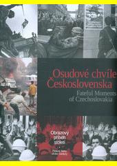 Osudové chvíle Československa : obrazový příběh století = Fateful moments of Czechoslovakia : picture story of the century (odkaz v elektronickém katalogu)