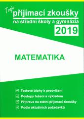 Tvoje přijímací zkoušky 2019 na střední školy a gymnázia. Matematika  (odkaz v elektronickém katalogu)
