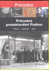 Průvodce protektorátní Prahou : místa - události - lidé  (odkaz v elektronickém katalogu)