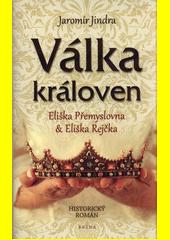 Válka královen : Eliška Přemyslovna & Eliška Rejčka  (odkaz v elektronickém katalogu)