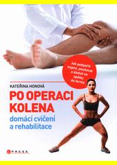Po operaci kolena : domácí cvičení a rehabilitace  (odkaz v elektronickém katalogu)