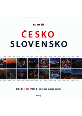 Česko Slovensko : 1918-2018 - 100 : Czech and Slovak century  (odkaz v elektronickém katalogu)
