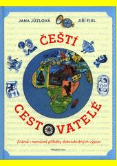 Čeští cestovatelé : známé i neznámé příběhy dobrodružných výprav  (odkaz v elektronickém katalogu)
