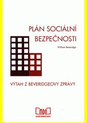 Plán sociální bezpečnosti : výtah z Beveridgeovy zprávy  (odkaz v elektronickém katalogu)