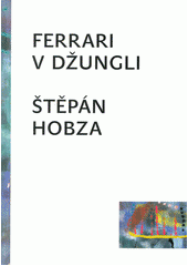 Ferrari v džungli  (odkaz v elektronickém katalogu)