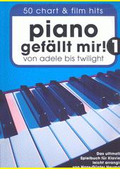 Piano gefällt mir! 1 : von Adele bis Twilight : 50 chart & film hits : das ultimative Spielbuch für Klavier  (odkaz v elektronickém katalogu)