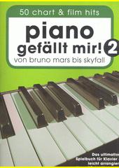 Piano gefällt mir!. 2 : von Bruno Mars bis Skyfall : 50 chart & film hits : das ultimative Spielbuch für Klavier  (odkaz v elektronickém katalogu)