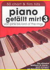 Piano gefällt mir!. 3 : von Pink bis Lord of the Rings : 50 chart & film hits : das ultimative Spielbuch für Klavier  (odkaz v elektronickém katalogu)