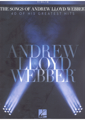 The songs of Andrew Lloyd Webber : 40 of his greatest hits : violin (odkaz v elektronickém katalogu)