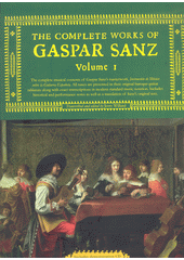 The complete works of Gaspar Sanz. Volume 1, Volume 2 (odkaz v elektronickém katalogu)