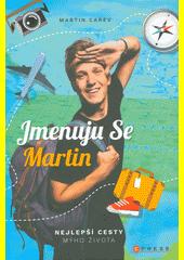 Jmenuju se Martin. Nejlepší cesty mýho života  (odkaz v elektronickém katalogu)