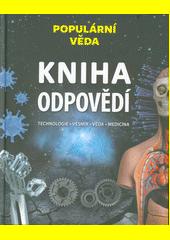 Kniha odpovědí : technologie, vesmír, věda, medicína : populární věda  (odkaz v elektronickém katalogu)