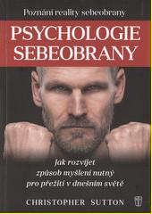 Psychologie sebeobrany : jak rozvíjet způsob myšlení nutný pro přežití v dnešním světě  (odkaz v elektronickém katalogu)