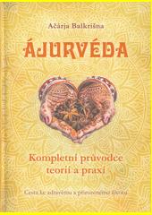 Ájurvéda : kompletní průvodce teorií a praxí : cesta ke zdravému a přirozenému životu  (odkaz v elektronickém katalogu)