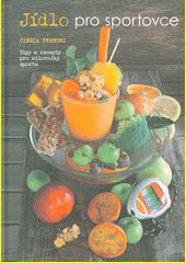 Jídlo pro sportovce : tipy a recepty pro milovníky sportu  (odkaz v elektronickém katalogu)