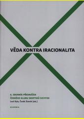 Věda kontra iracionalita : 6. sborník přednášek Českého klubu skeptiků Sisyfos  (odkaz v elektronickém katalogu)