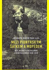 Mezi pionýrským šátkem a mopedem : děti, mládež a socialismus v českých zemích 1948-1970  (odkaz v elektronickém katalogu)