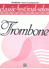Classic festival solos : trombone : piano accompaniment (odkaz v elektronickém katalogu)