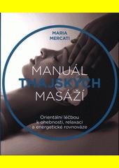 Manuál thajských masáží : orientální léčbou k ohebnosti, relaxaci a energetické rovnováze  (odkaz v elektronickém katalogu)