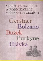 Vědci, vynálezci a podnikatelé v Českých zemích. Svazek pátý, Gerstner, Bolzano, Božek, Purkyně, Hlávka  (odkaz v elektronickém katalogu)