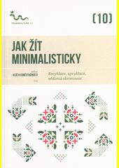 Jak žít minimalisticky : recyklace, upcyklace, vědomá skromnost  (odkaz v elektronickém katalogu)