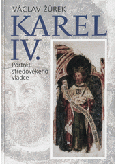 Karel IV. : portrét středověkého vládce  (odkaz v elektronickém katalogu)