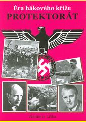 Protektorát : éra hákového kříže  (odkaz v elektronickém katalogu)