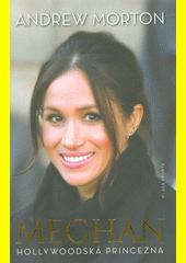 Meghan : hollywoodská princezna  (odkaz v elektronickém katalogu)