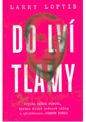 Do lví tlamy : příběh Duško Popova, špiona druhé světové války a předobrazu Jamese Bonda  (odkaz v elektronickém katalogu)