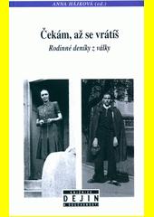 Čekám, až se vrátíš : rodinné deníky z války  (odkaz v elektronickém katalogu)