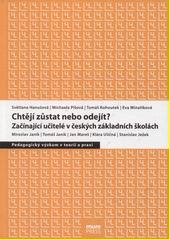 Chtějí zůstat nebo odejít? : začínající učitelé v českých základních školách  (odkaz v elektronickém katalogu)